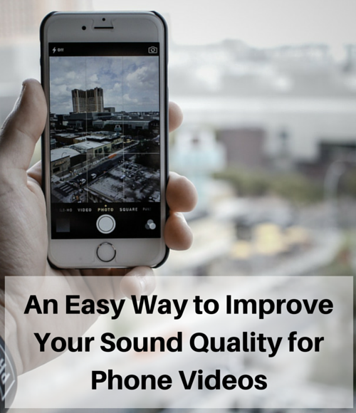 An Easy Way to Improve your Phone Videocamera's  Audio